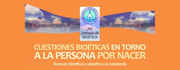 XIV Jornada de Bioética: Cuestiones Bioéticas en torno a la persona por nacer, Avances científicos y desafios a la conciencia