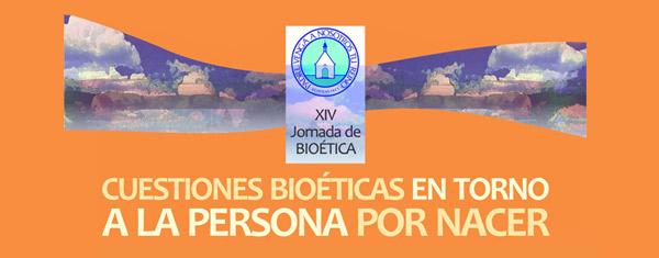 XIV Jornada de Bioética: Cuestiones bioéticas en torno a la persona por nacer